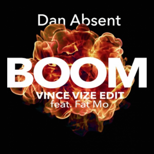 Dan Absent – Boom (Vince Vize Edit) feat. Fat Mo